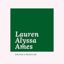 LAUREN ALYSSA AMES, writer and producer